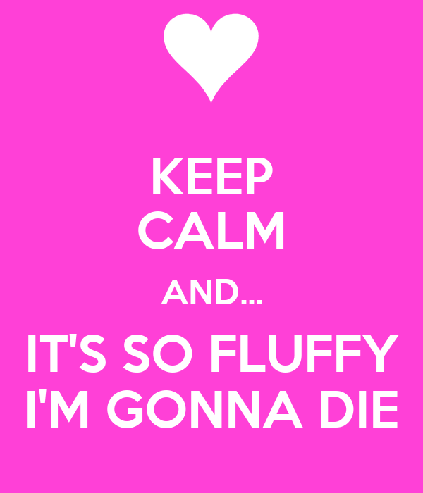 keep calm and it 39 s so fluffy i 39 m gonna die poster catrina keep calm o matic. Black Bedroom Furniture Sets. Home Design Ideas