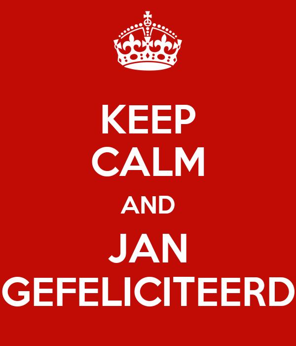 gefeliciteerd jan KEEP CALM AND JAN GEFELICITEERD Poster | Spook | Keep Calm o Matic gefeliciteerd jan