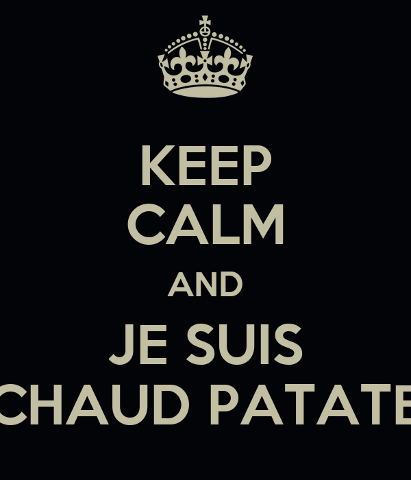 keep calm and je suis chaud patate poster grenoblois. Black Bedroom Furniture Sets. Home Design Ideas