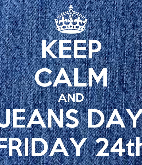 KEEP CALM AND JEANS DAY FRIDAY 24th Poster | ALE | Keep Calm-o-Matic
