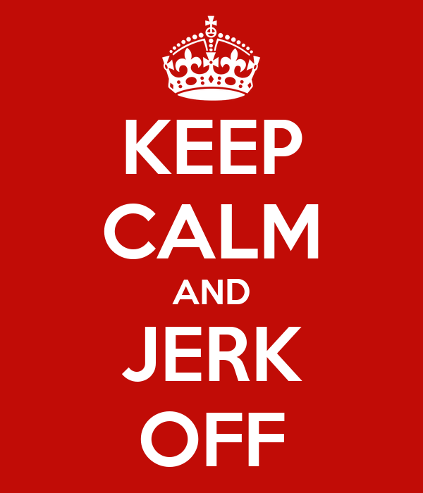 [Image: keep-calm-and-jerk-off-20.png]