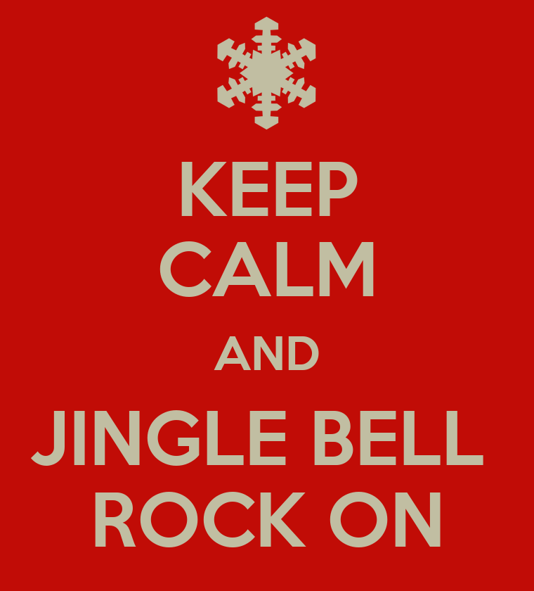 http://sd.keepcalm-o-matic.co.uk/i/keep-calm-and-jingle-bell-rock-on.png