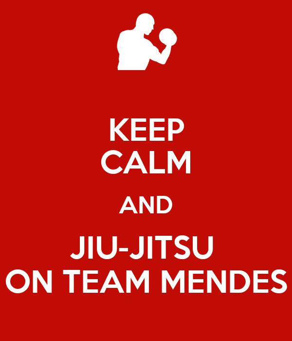 Keep Calm And Jiu Jitsu On Team Mendes Keep Calm And