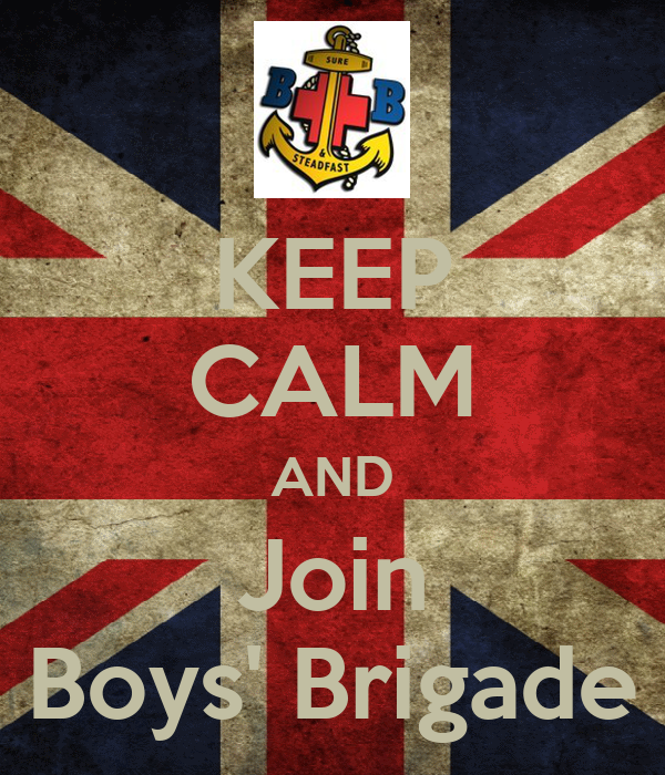 KEEP CALM AND Join Boys' Brigade Poster | Halifax Boys ...