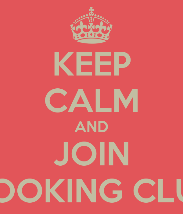 KEEP CALM AND JOIN COOKING CLUB