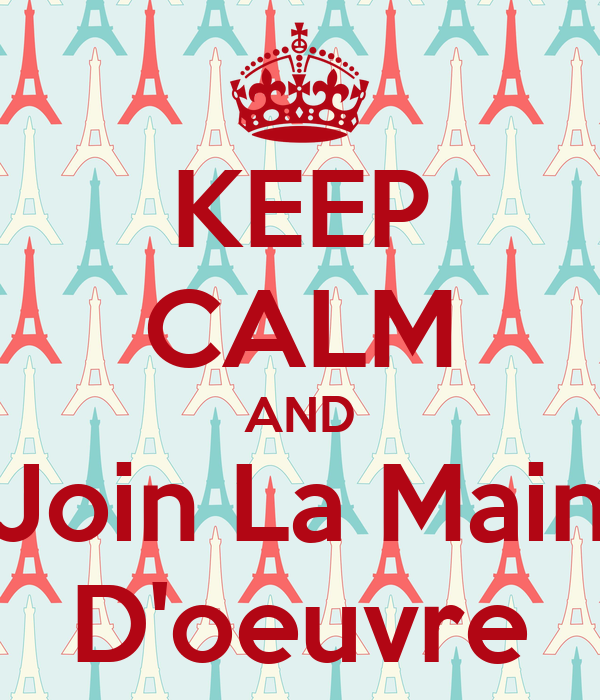 keep calm and join la main d 39 oeuvre poster salwa keep calm o matic. Black Bedroom Furniture Sets. Home Design Ideas