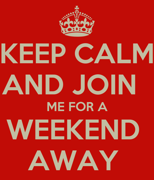 Keep calm and join me for a weekend away poster michele for Get away for the weekend