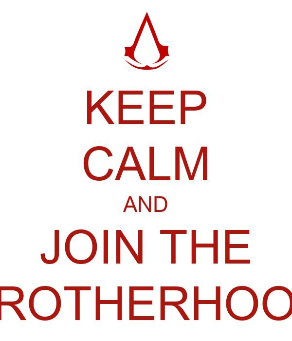 KEEP CALM AND JOIN THE BROTHERHOOD