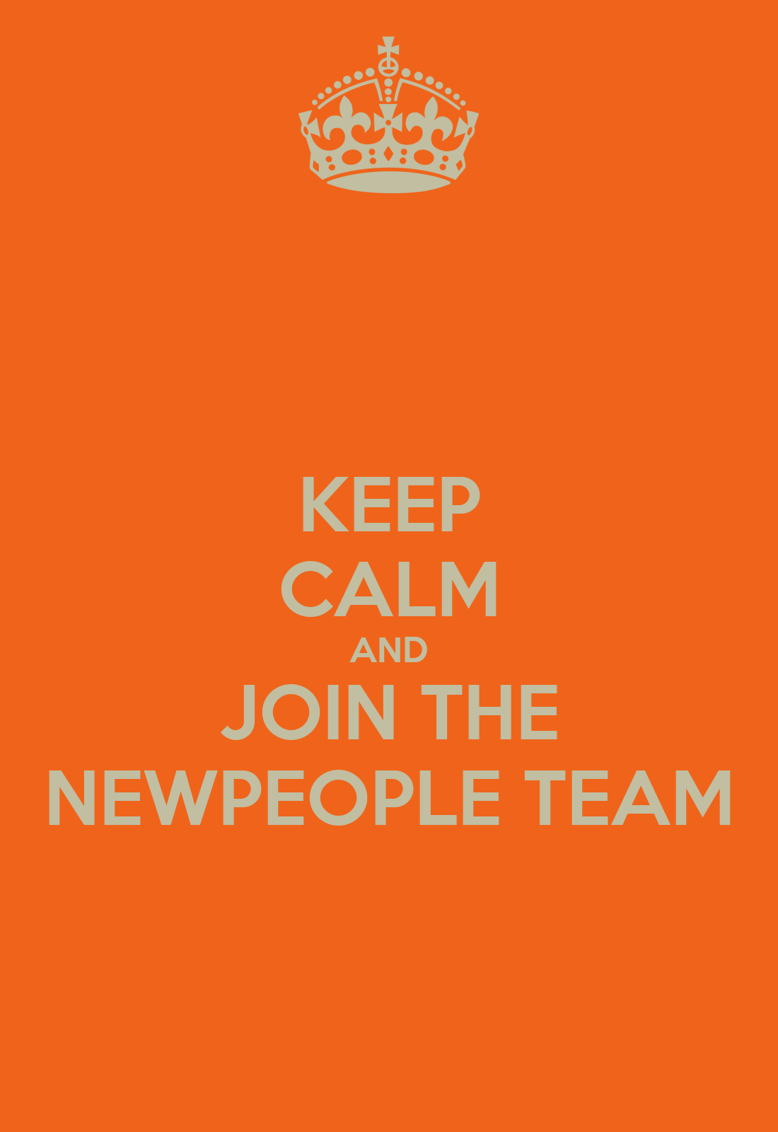 KEEP CALM AND JOIN THE NEWPEOPLE TEAM Poster ...