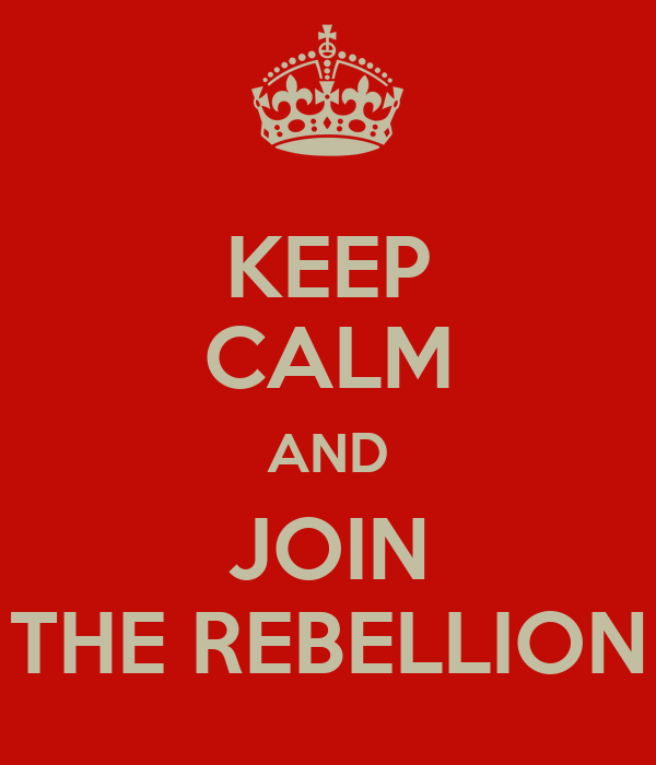 keep-calm-and-join-the-rebellion-18.png