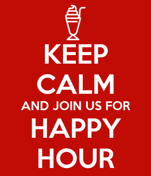 KEEP CALM AND JOIN US FOR HAPPY HOUR Poster   Cata   Keep Calm-o-Matic