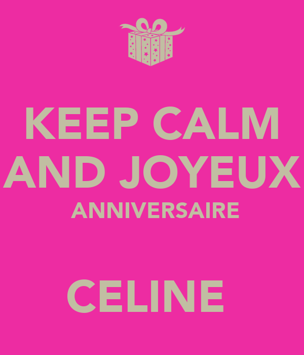 Keep Calm And Joyeux Anniversaire Celine Poster Oo Keep Calm O Matic