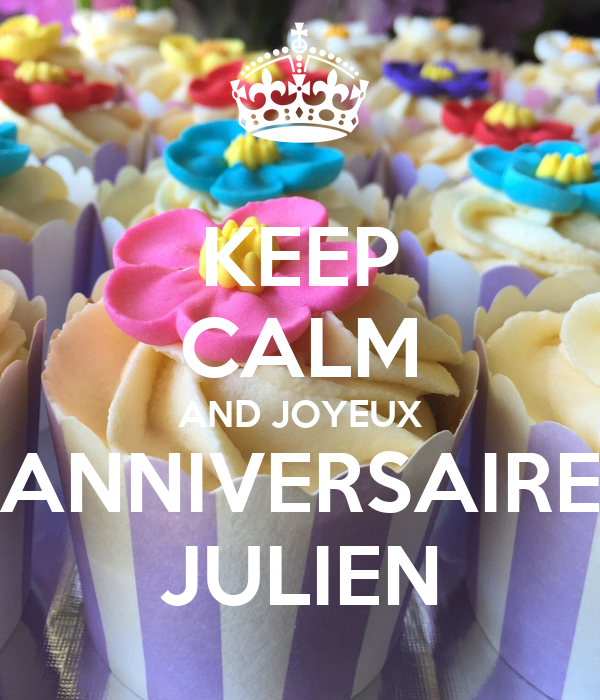 Keep Calm And Joyeux Anniversaire Julien Poster Maya Keep Calm O