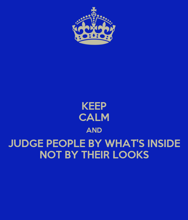 judging someone by their appearance essay Almost everyone has an opinion on a woman's appearance some people just have the decency to keep it to themselves from the length of her skirt, the tightness of her jeans to the depth of her cleavage, from the height of her heels to the color of her lipstick: we are all guilty of judging people by their exterior people like to think that they can.