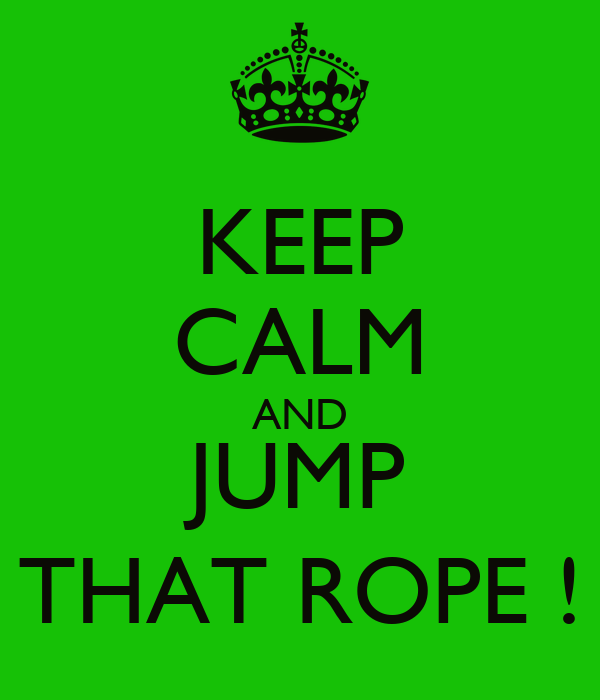 KEEP CALM AND JUMP THAT ROPE ! - KEEP CALM AND CARRY ON ...