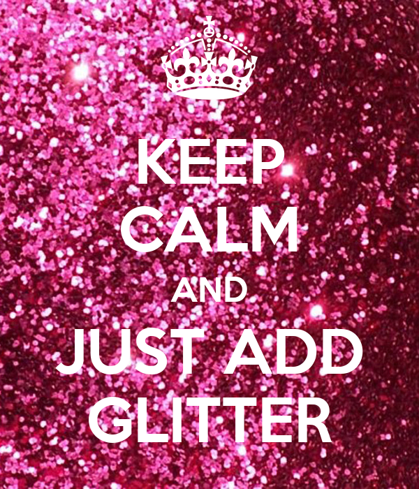 keep-calm-and-just-add-glitter.png