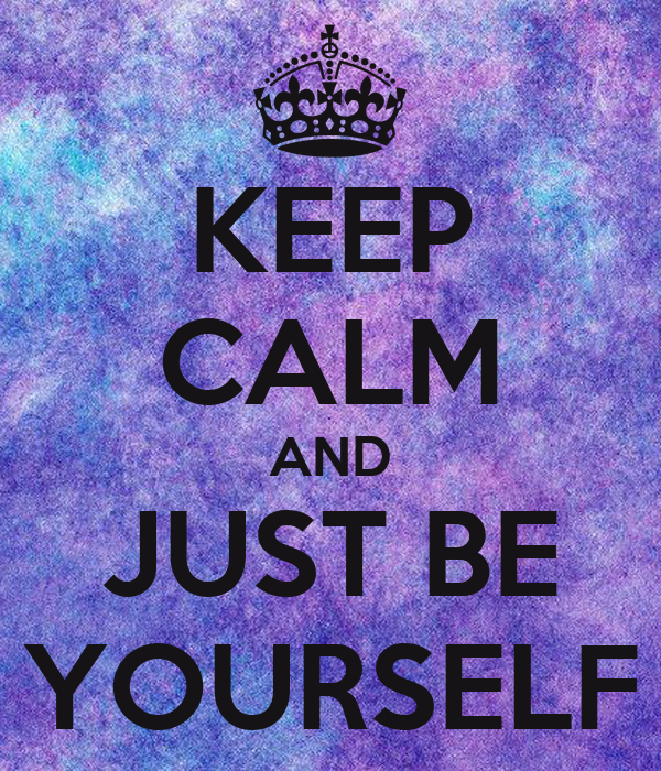 KEEP CALM AND JUST BE YOURSELF Poster | YONI | Keep Calm-o-Matic Keep Calm And Be Yourself