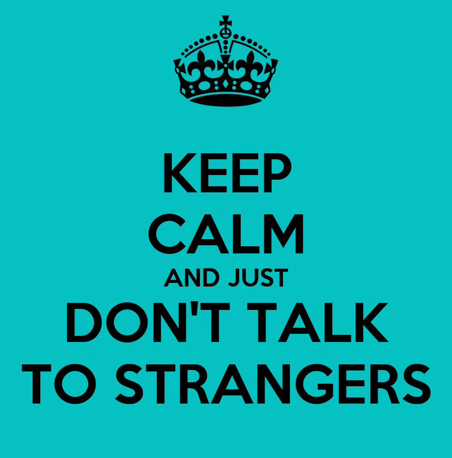 do not talk to strangers essay Free stranger papers, essays, and research the judge don't think monsieur believe in jesus because monsieur is always talking about how he does not care about anything yet in both henrik ibsen's hedda gabler and albert camus' the stranger, hedda and meursault do not have this.