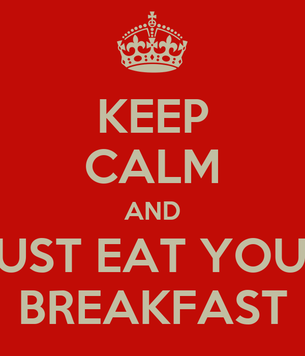 Keep Calm And Just Eat Your Breakfast Poster Chloe Keep