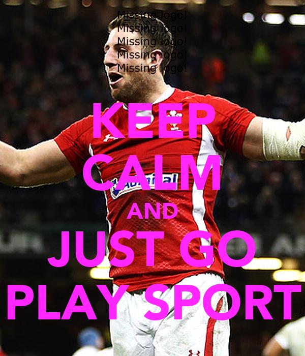 keep calm and just go play sport poster jili keep calm o matic. Black Bedroom Furniture Sets. Home Design Ideas