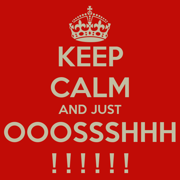 KEEP CALM AND JUST OOOSSSHHH ! ! ! ! ! ! Poster