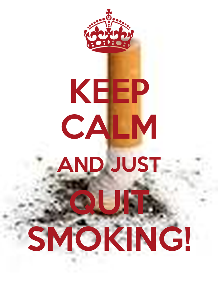 KEEP CALM AND JUST QUIT SMOKING! - KEEP CALM AND CARRY ON ...