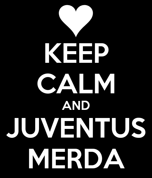 http://sd.keepcalm-o-matic.co.uk/i/keep-calm-and-juventus-merda-3.png