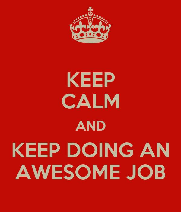 KEEP CALM AND KEEP DOING AN AWESOME JOB Poster