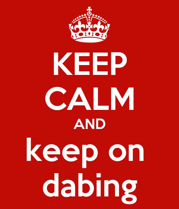 keep calm and keep on dabing poster wendy keep calm o matic