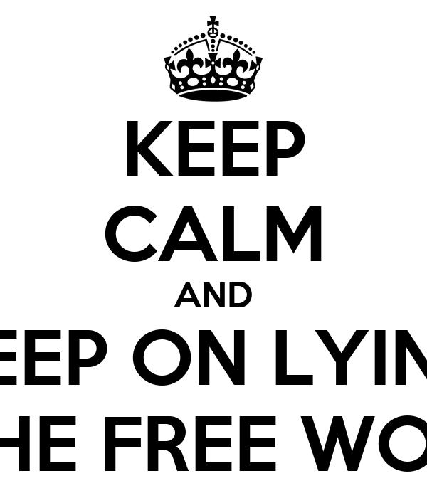 keep calm and keep on lying in the free world poster ignacio
