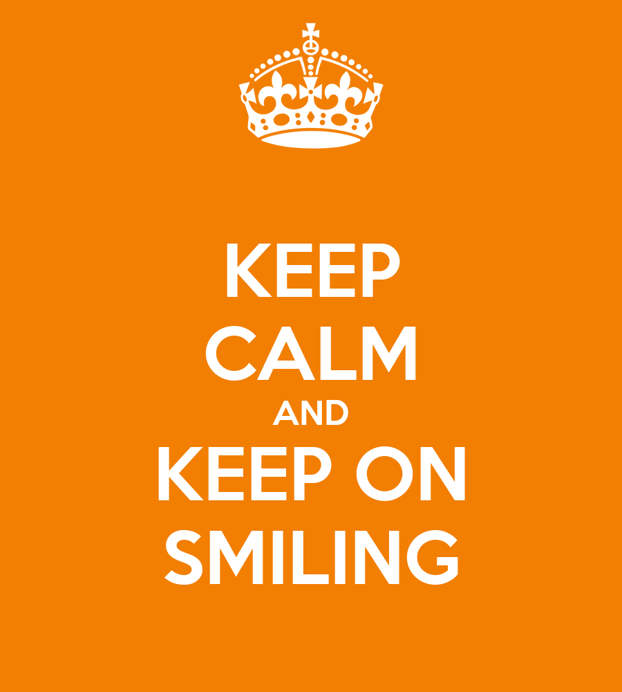 Keep Calm And Smile Quotes: KEEP CALM AND KEEP ON SMILING Poster