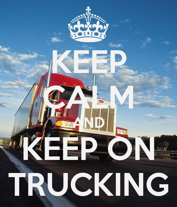B Calm Keep On Trucking keep ...