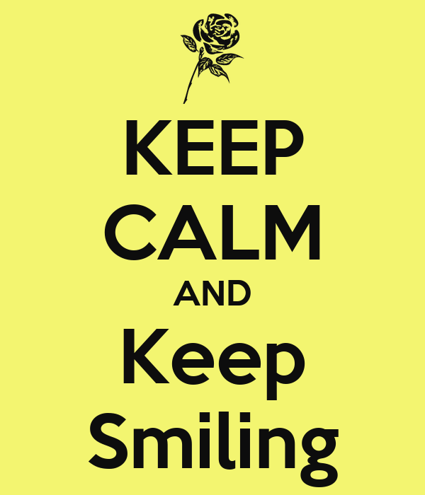 Keep smiling - idioms by the free dictionary