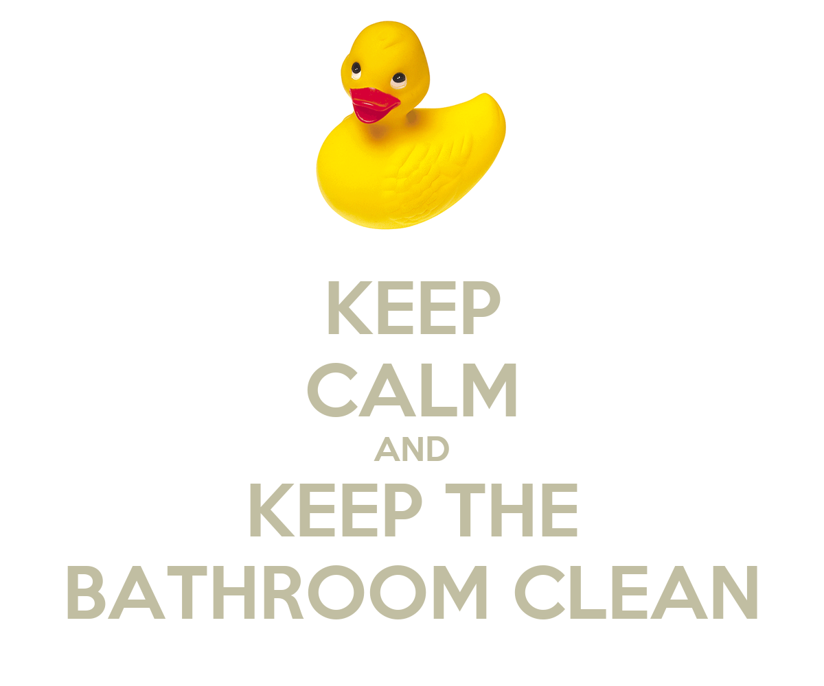 Saying for keeping bathrooms clean just b cause How to keep the bathroom clean