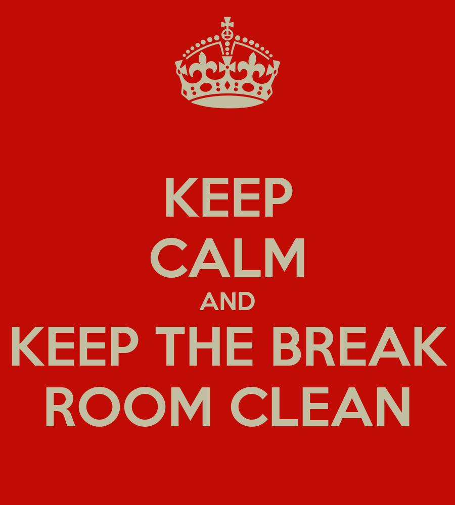 Keep Calm And Keep The Break Room Clean Poster Break