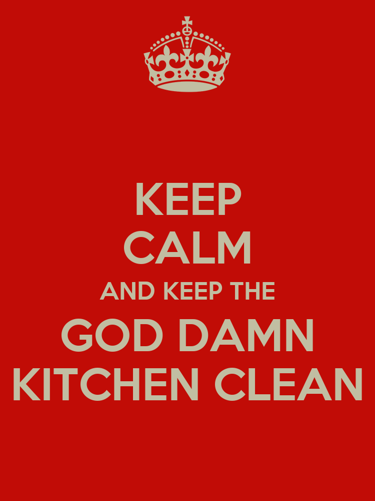 Keep calm and keep the god damn kitchen clean poster for How to keep the kitchen clean