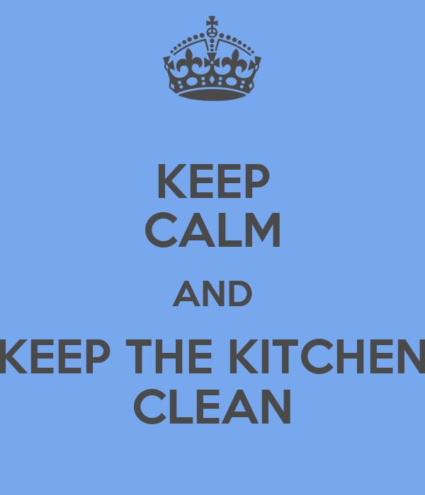 . KEEP CALM AND KEEP THE KITCHEN CLEAN Poster   kaye   Keep Calm o Matic