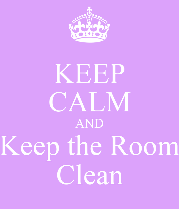Keep Calm And Keep The Room Clean Poster Noha Keep