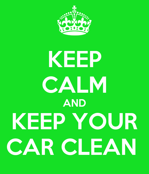 Keep calm and keep your car clean poster yar3k keep calm o matic How to keep your car exterior clean