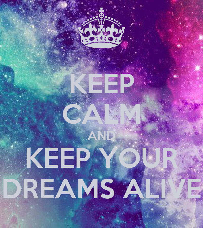 KEEP CALM AND KEEP YOUR DREAMS ALIVE Poster ...