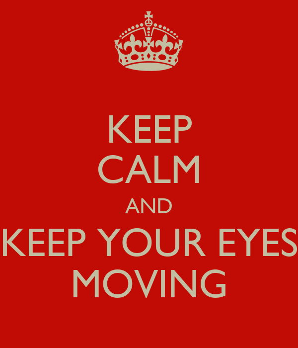 Keep Your Eyes Moving Keep Calm And Keep Your Eyes