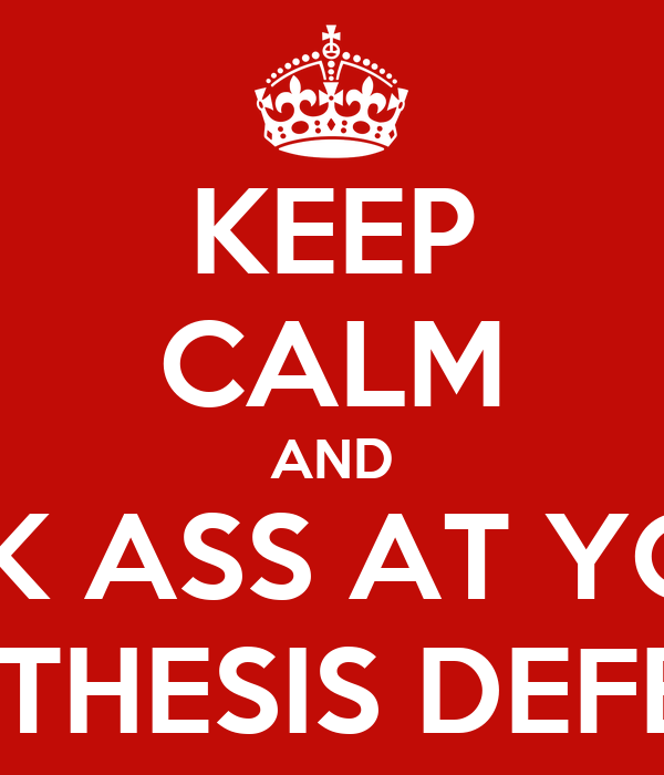 KEEP CALM AND KICK ASS AT YOUR PhD THESIS DEFENSE Poster   jfeir     KEEP CALM AND KICK ASS AT YOUR PhD THESIS DEFENSE