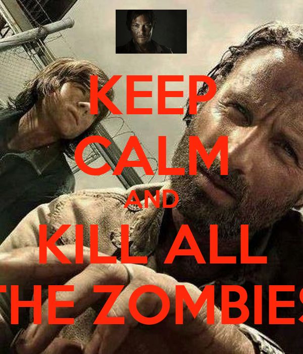 keep calm and kill all the zombies keep calm and carry