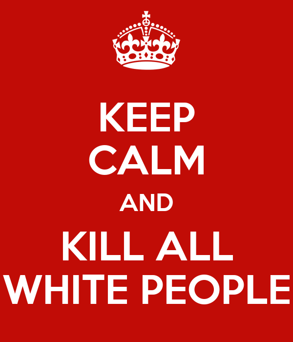 Keep Calm / Kill White People