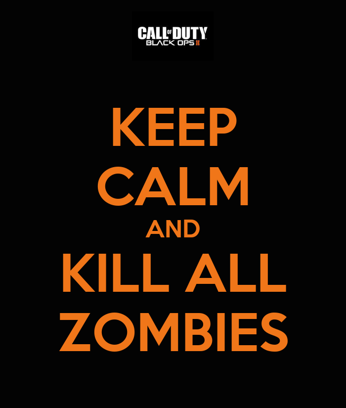 keep calm and kill all zombies keep calm and carry on