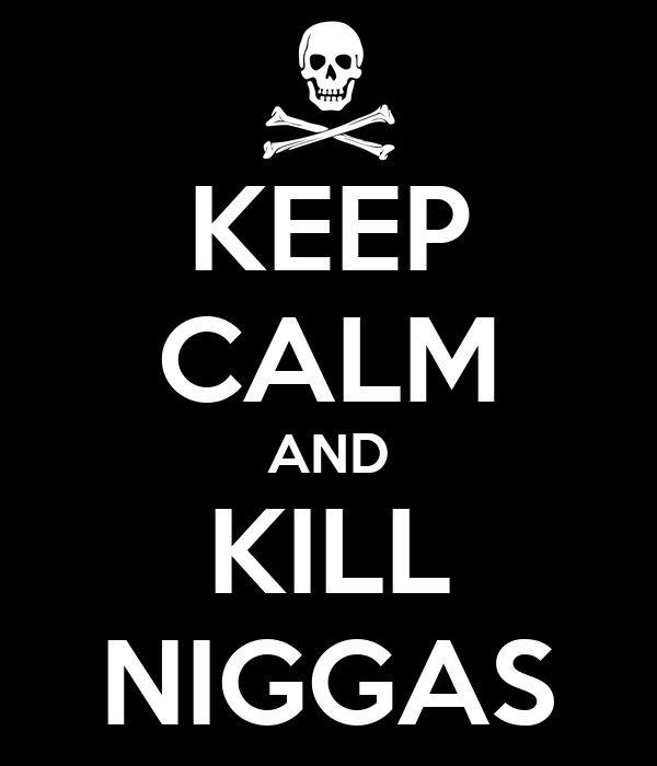 keep-calm-and-kill-niggas-8.png