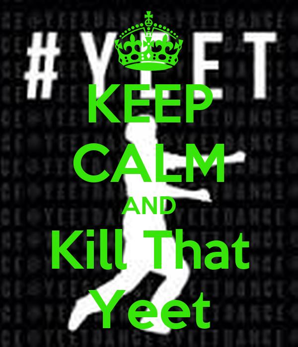 Keep Calm And Yeet