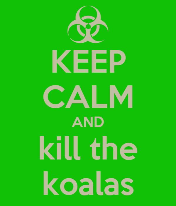 Gayron nos desprecia Keep-calm-and-kill-the-koalas