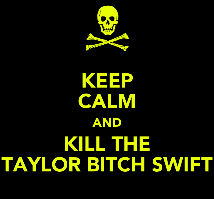 pick of the pops Keep-calm-and-kill-the-taylor-bitch-swift