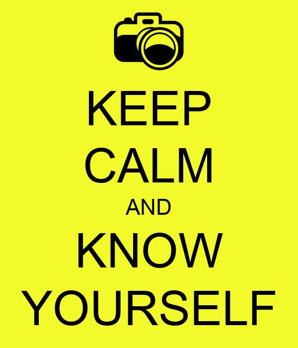 KEEP CALM AND KNOW YOURSELF Poster | manu_loab | Keep Calm-o-Matic Keep Calm And Be Yourself